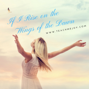If I Rise on the Wings of the Dawn